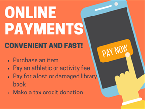 Online Payments to purchase items, pay activity fees, lost library book fee, tax credit donation